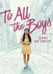 به همه پسران همیشه و تا ابد – To All The Boys : Always And Forever 2021